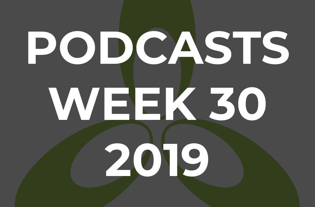 TPN Podcasts for Week 30, 2019