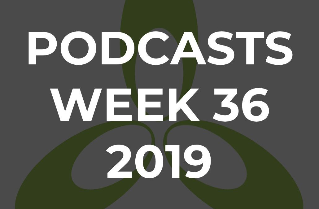 TPN Podcasts for Week 36, 2019